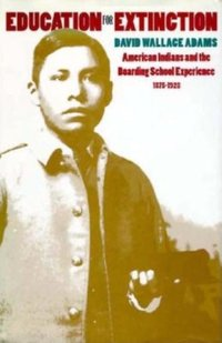 Education for Extinction: American Indians and the Boarding School Experience, 1875-1928 (USED)