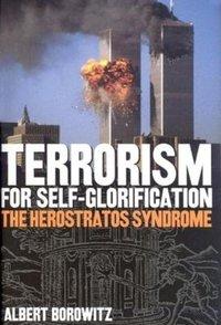 Terrorism for Self-Glorification: The Herostratos Syndrome