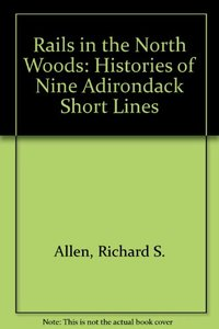 Rails in the North Woods : Histories of Nine Adirondack Short Lines (Used)