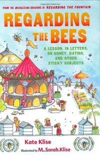 Regarding the Bees : A Lesson, in Letters, on Honey, Dating, and Other Sticky Subjects (used)