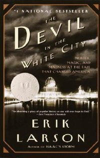 Devil in the White City : Murder, Magic, and Madness at the Fair That Changed America