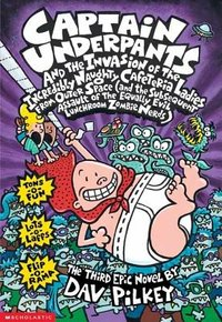 Captain Underpants and the Invasion of the Incredibly Naughty Cafeteria Ladies from Outer Space : Book 3