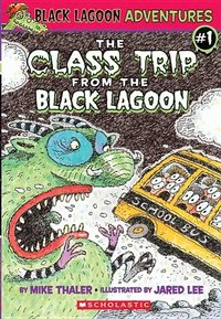 Black Lagoon Adventures #1: The Class Trip from the Black Lagoon