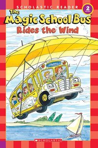 The Magic School Bus Science Reader: The Magic School Bus Rides the Wind (Level 2)