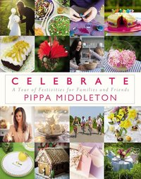 Celebrate : A Year of Festivities for Families and Friends
