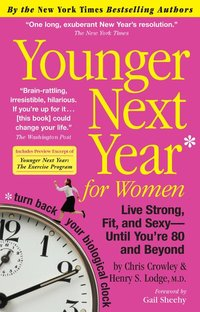 Younger Next Year for Women : Live Strong, Fit, and Sexy-until You're 80 and Beyond