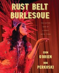 Rust Belt Burlesque: The Softer Side of a Heavy Metal Town