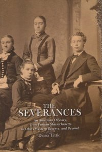 The Severances: An American Odyssey From Puritanical Massachusetts to Ohio's Western Reserve, and Beyond