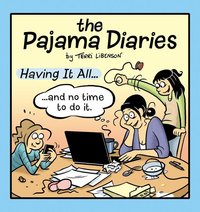 Pajama Diaries : Having It All... and No Time to Do It