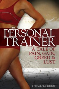 Personal Trainer: A Tale of Pain, Gain, Greed, & Lust