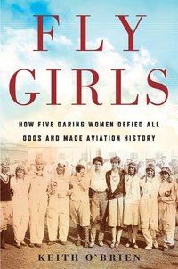 Fly Girls : How Five Daring Women Defied All Odds and Made Aviation History (SIGNED by the author)