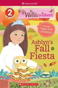 Ashyln's Fall Fiesta (Scholastic Reader, Level 2: American Girl: WellieWishers)