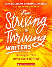 From Striving to Thriving Writers : Strategies That Jump-start Writing