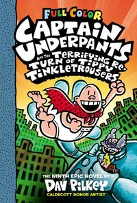 Captain Underpants and the Terrifying Return of Tippy Tinkletrousers: Color Edition (Captain Underpants #9)