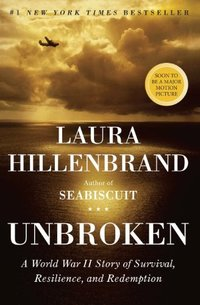 Unbroken : A World War II Story of Survival, Resilience, and Redemption