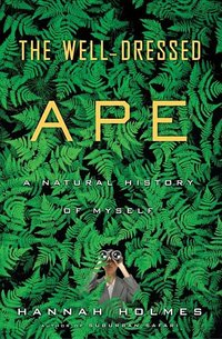Well-Dressed Ape : A Natural History of Myself