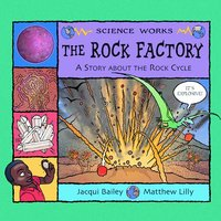 Rock Factory : The Story About the Rock Cycle