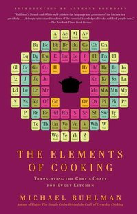 Elements of Cooking : Translating the Chef's Craft for Every Kitchen