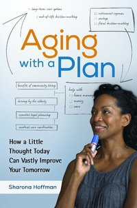 Aging With a Plan : How a Little Thought Today Can Vastly Improve Your Tomorrow