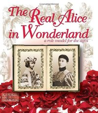 Real Alice in Wonderland : A Role Model for the Ages