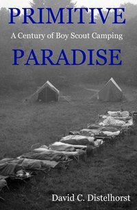 Primitive Paradise: A Century of Boy Scout Camping