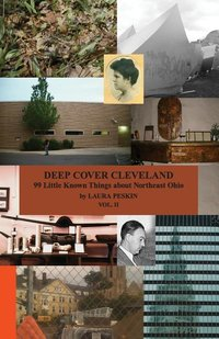 Deep Cover Cleveland Vol. 2: 99 Little Known Things About Northeast Ohio