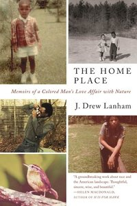 Home Place : Memoirs of a Colored Man's Love Affair With Nature