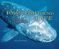 Fossil Fish Found Alive : Discovering the Coelacanth