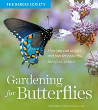 Gardening for Butterflies : How You Can Attract and Protect Beautiful, Beneficial Insects
