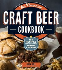 American Craft Beer Cookbook : 150 Recipes from Your Favorite Brewpubs and Breweries