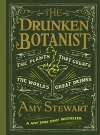 Drunken Botanist : The Plants That Created the World's Great Drinks