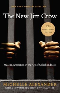 New Jim Crow: Mass Incarceration in the Age of Colorblindness (Anniversary)