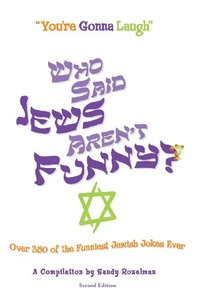 Who Said Jews Aren't Funny : Over 350 of the Funniest Jewish Jokes Ever