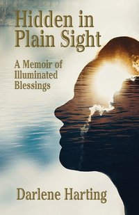 Hidden in Plain Sight A Memoir of Illuminated Blessings