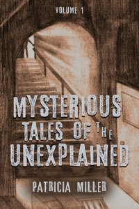 Mysterious Tales of the Unexplained: Volume I