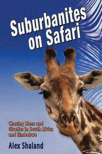 Suburbanites on Safari: Chasing Lions and Giraffes in South Africa and Zimbabwe