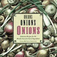 Onions Onions Onions : Delicious Recipes for the World's Favorite Secret Ingredient (Used) (USED)