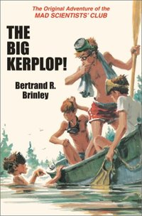 Big Kerplop! : The Original Adventure of the Mad Scientists' Club