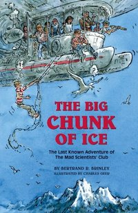 Big Chunk of Ice : The Last Known Adventure of the Mad Scientists' Club