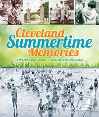 Cleveland Summertime Memories : A Warm Look Back