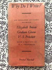 Why Do I Write? An Exchange of Views Between Elizabeth Bowen, Graham Greene & V.S. Pritchett, with a Preface by V.S. Pritchett (USED)