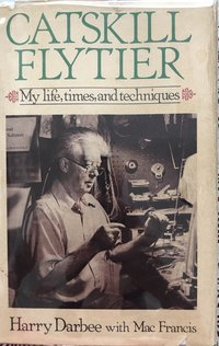 Catskill Flytier: My Life, Times, and Techniques