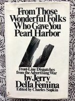 From Those Wonderful Folks Who Gave You Pearl Harbor: Front-line Dispatches from the Advertising War (USED)