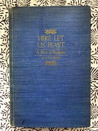Here Let Us Feast: A Book of Banquets (USED)