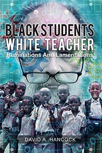 Black Students White Teacher Ruminations and Lamentations