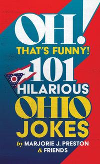 OH! That's Funny! 101 Hilarious Ohio Jokes