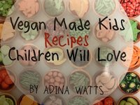 Vegan Made Kids Recipes Children Will Love