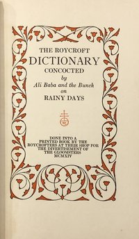 Roycroft Dictionary, Concocted by Ali Baba and the Bunch on Rainy Days