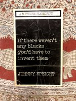 If There Weren't Any Blacks You'd Have to Invent Them (A Methuen Playscript)