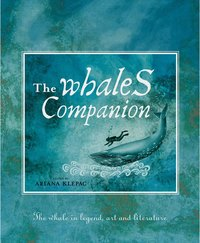 Whales Companion: The Whale in Legend, Art and Literature